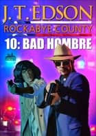 Rockabye County 10: Bad Hombre ebook by J.T. Edson