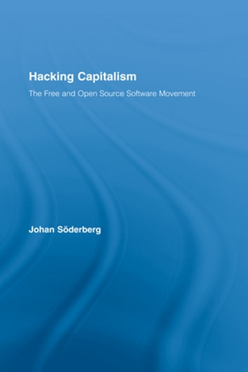 Hacking Capitalism - The Free and Open Source Software Movement ebook by Johan Söderberg