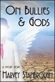 On Bullies & Gods ebook by Harvey Stanbrough