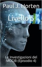 Livello 5 - Le indagini del MCCIB ebook by Paul J. Horten