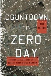 Countdown to Zero Day - Stuxnet and the Launch of the World's First Digital Weapon ebook by Kim Zetter