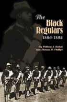 The Black Regulars, 1866–1898 ebook by William A. Dobak, Thomas D. Phillips