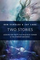 Two Stories ebook by Ken Scholes,Jay Lake