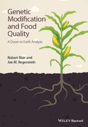 Genetic Modification and Food Quality - A Down to Earth Analysis ebook by Robert Blair,Joe M. Regenstein