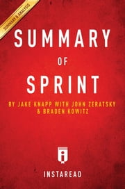 Summary of Sprint - by Jake Knapp with John Zeratsky and Braden Kowitz | Includes Analysis ebook by Instaread Summaries