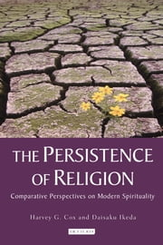 Persistence of Religion, The - Comparative Perspectives on Modern Spirituality ebook by Harvey G. Cox,Ikeda Daisaku