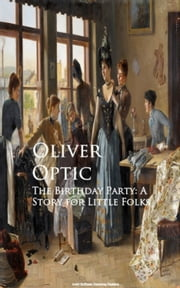 The Birthday Party: A Story for Little Folks ebook by Oliver Optic