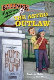 Ballpark Mysteries #4: The Astro Outlaw ebook by David A. Kelly,Mark Meyers
