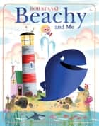 Beachy and Me ebook by Bob Staake