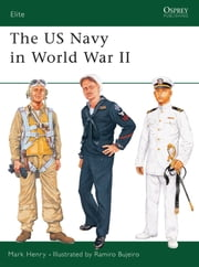 The US Navy in World War II ebook by Mark Henry,Ramiro Bujeiro