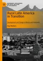 Rural Latin America in Transition - Development and Change in Mexico and Venezuela ebook by Ray Watters