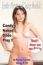 Candy's Naked Dildo Play! - Shall I show you my P***y ebook by Rantum Scantum