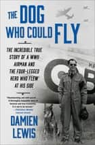 The Dog Who Could Fly ebook by Damien Lewis