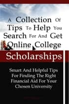 A Collection Of Tips To Help You Search For And Get Online College Scholarships ebook by KMS Publishing