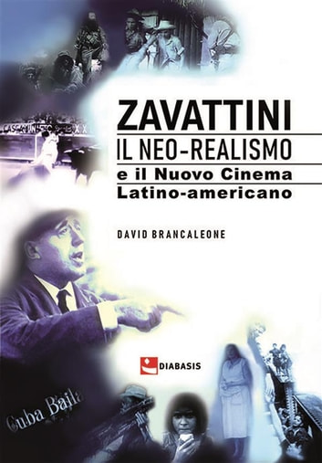 Zavattini - Il Neo-realismo e il Nuovo Cinema latino-americano volume secondo eBook by David Brancaleone