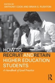 How to Recruit and Retain Higher Education Students - A Handbook of Good Practice ebook by Tony Cook,Brian S. Rushton