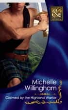Claimed by the Highland Warrior (Mills & Boon Historical) (The MacKinloch Clan, Book 1) ebook by Michelle Willingham