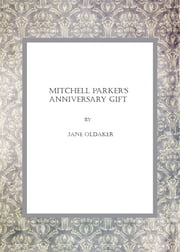 Mitchell Parker's Anniversary Gift ebook by Jane Oldaker