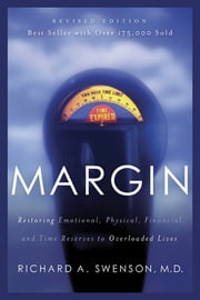Margin - Restoring Emotional, Physical, Financial, and Time Reserves to Overloaded Lives ebook by Richard A. Swenson