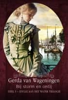 Bij storm en ontij ebook by Gerda van Wageningen
