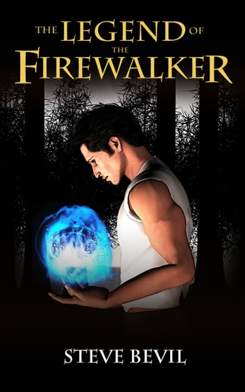 The Legend of the Firewalker, Book #1 ebook by Steve Bevil