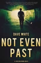 Not Even Past ebook by Dave White