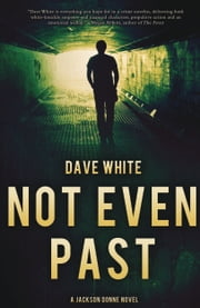 Not Even Past - A Jackson Donne Novel ebook by Dave White