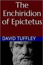 The Enchiridion of Epictetus ebook by David Tuffley