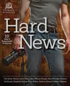 Hard News - 10 Sexy and Suspenseful Romances ebook by Toni Jones, Peggy Bird, Kristine Overbrook,...