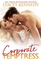 Corporate Temptress ebook by Stacey Kennedy