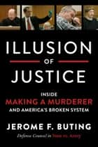 Illusion of Justice - Inside Making a Murderer and America's Broken System ebook by Jerome F Buting
