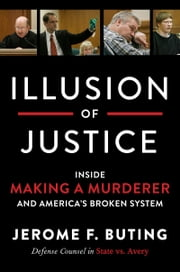 Illusion of Justice - Inside Making a Murderer and America's Broken System ebook by Jerome F. Buting