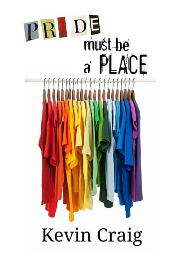 Pride Must Be a Place ebook by Kevin Craig