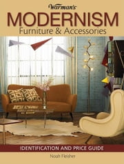 Warman's Modernism Furniture and Acessories - Identification and Price Guide ebook by Noah Fleisher