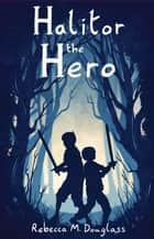 Halitor the Hero ebook by Rebecca M. Douglass