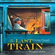 The Last Train ebook by Wendell Minor,Gordon Titcomb