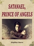 Satanael, Prince of Angels ebook by Stephan Doeve