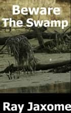 Beware The Swamp ebook by Ray Jaxome
