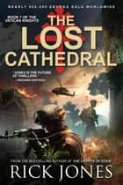 The Lost Cathedral - The Vatican Knights, #7 ebook by