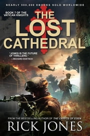 The Lost Cathedral - The Vatican Knights, #7 ebook by Rick Jones