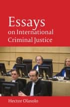Essays on International Criminal Justice ebook by Héctor Olásolo