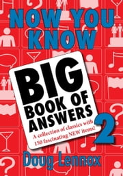 Now You Know Big Book of Answers 2 - A Collection of Classics with 150 Fascinating New Items ebook by Doug Lennox