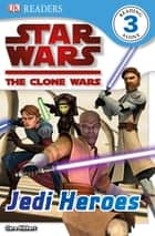 DK Readers L3: Star Wars: The Clone Wars: Jedi Heroes ebook by Clare Hibbert