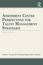 Assessment Center Perspectives for Talent Management Strategies - 2nd Edition ebook by George C. Thornton III,Deborah E. Rupp,Brian J. Hoffman