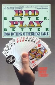 Bid Better Play Better - How to Think at the Bridge Table ebook by Dorothy Hayden Truscott