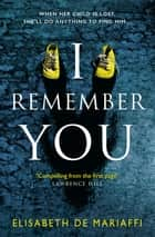 I Remember You ebook by Elisabeth de Mariaffi