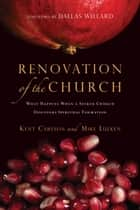 Renovation of the Church - What Happens When a Seeker Church Discovers Spiritual Formation ebook by Kent Carlson, Mike Lueken, Dallas Willard
