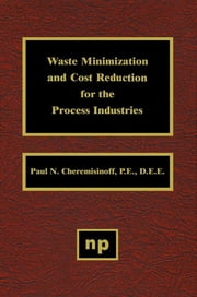 Waste Minimization and Cost Reduction for the Process Industries ebook by Paul N. Cheremisinoff