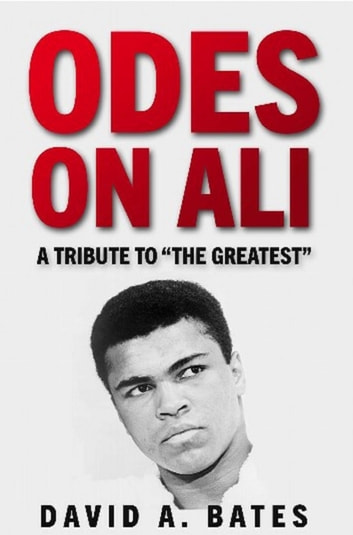 Odes on Ali: A Tribute to the Greatest ebook by David A. Bates