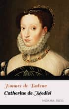 Catherine de Medici ebook by Honore de Balzac, Katherine Wormeley